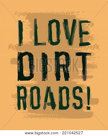 Tire Tracks Lettering. I Love Dirt Roads. Grunge Words Made From Unique Letters. Vector Illustration
