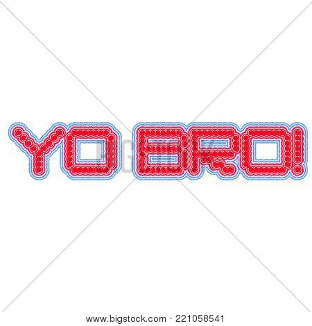 Yo bro words sign. Exclamation point. Red blue text on white background. Old school concept