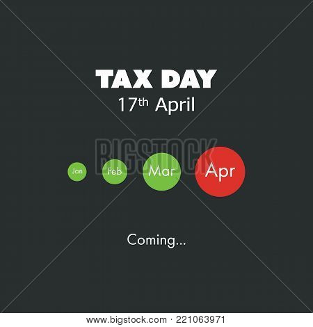Tax Day Is Coming, Design Template - USA Tax Deadline, Due Date for Federal Income Tax Returns: 17th April 2018