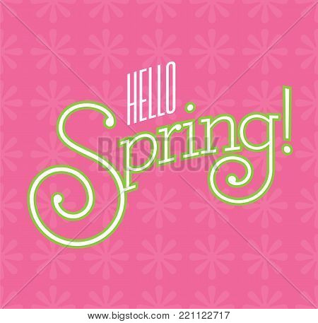 Hello Spring Vector Design on flower background. Fun custom drawn text with fancy swash letters and bold outline on pink background with flower pattern.