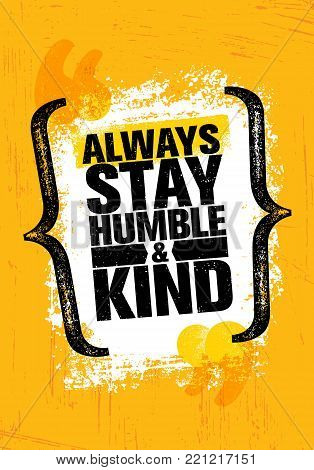 Always Stay Humble And Kind. Inspiring Creative Motivation Quote Poster Template. Vector Typography Banner Design Concept On Grunge Texture Rough Background