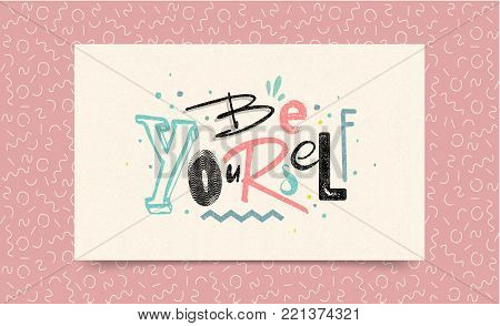Be Yourself. Inspirational quote about love yourself. Brush calligraphy, vector letters on white paper background for card, poster and banner. Trendy 80's and 90's style easy editable for Your Design.
