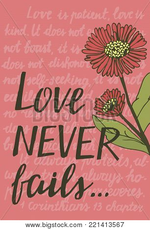 Hand lettering Love never fails with flowers. Christian Poster. Biblical background. Declaration of love. Valentine s day. Scripture. Card.