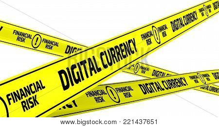 Digital currency. Financial risk. Yellow warning tapes with inscription DIGITAL CURRENCY - FINANCIAL RISK on the white surface. Isolated. 3D Illustration