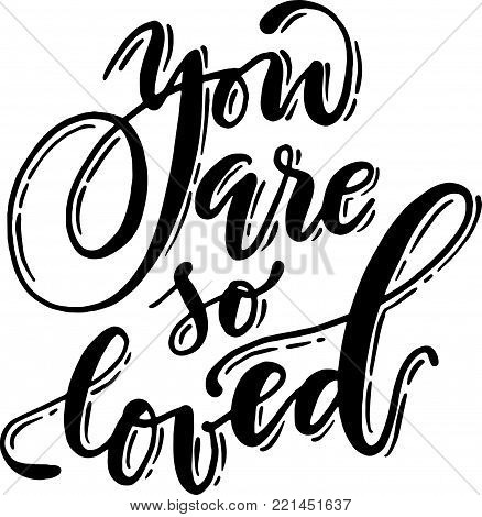 Beautiful handwritten phrase. Vector you are so loved lettering.