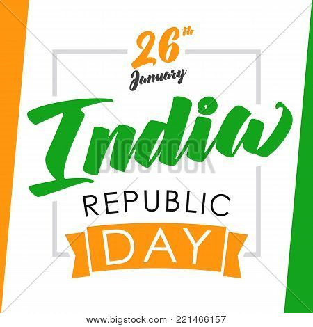 India Republic Day greeting card. Happy Republic Day lettering background design, 26th January on flag triocolors. Vector Illustration