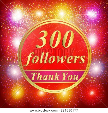 Bright followers background. 300 followers illustration with thank you on a ribbon.