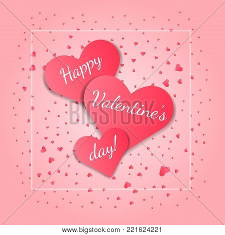 Tender Valentine's day greeting card with text in big pink hearts with shadow, and thin square white frame. Elegant lovely female background for 14 february celebration with hearts confetti