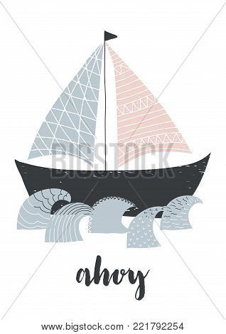 Hand drawn boat with ornamental sail and flag at the top, ornamental raging waves. Isolated on white background. Vector illustration with calligraphy lettering ahoy. Can be used as poster, print, card
