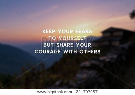 Inspirational Quote - Keep your fear to yourself but share your courage with others. Blurry retro background.