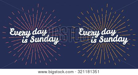 Every Day Is Sunday Vector Illustration. Sunburst Style.