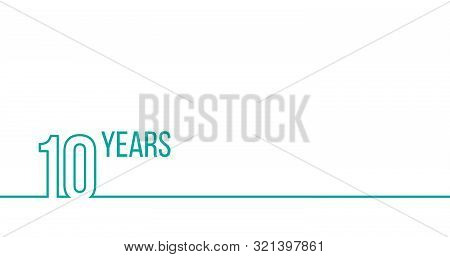 10 Years Anniversary Or Birthday. Linear Outline Graphics. Can Be Used For Printing Materials, Brouc