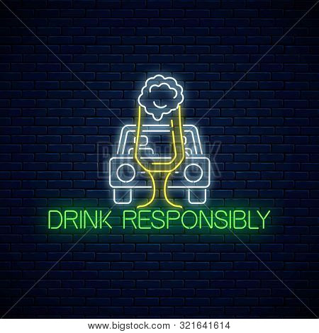 Glowing Neon Sign Of Drink Responsibly Call With Car Silhouette And Glass Of Beer. Prevent Drunk Dri