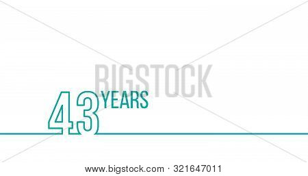 43 Years Anniversary Or Birthday. Linear Outline Graphics. Can Be Used For Printing Materials, Brouc