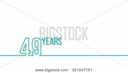 49 Years Anniversary Or Birthday. Linear Outline Graphics. Can Be Used For Printing Materials, Brouc