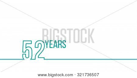 52 Years Anniversary Or Birthday. Linear Outline Graphics. Can Be Used For Printing Materials, Brouc