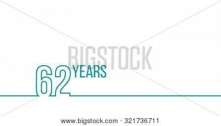 62 Years Anniversary Or Birthday. Linear Outline Graphics. Can Be Used For Printing Materials, Brouc