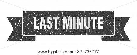 Last Minute Grunge Ribbon. Last Minute Sign. Last Minute Banner