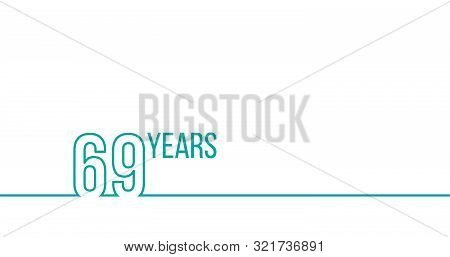 69 Years Anniversary Or Birthday. Linear Outline Graphics. Can Be Used For Printing Materials, Brouc