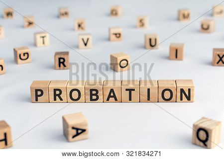 Probation - Word From Wooden Blocks With Letters, Period Of Time Criminal Is Allowed To Stay Out Of