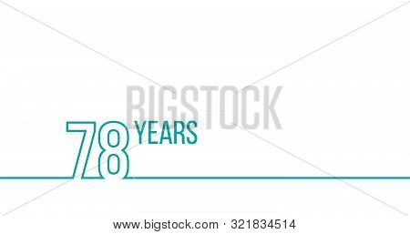 78 Years Anniversary Or Birthday. Linear Outline Graphics. Can Be Used For Printing Materials, Brouc