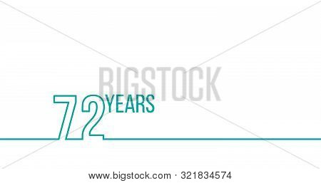 72 Years Anniversary Or Birthday. Linear Outline Graphics. Can Be Used For Printing Materials, Brouc