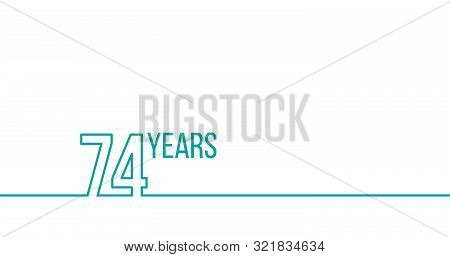 74 Years Anniversary Or Birthday. Linear Outline Graphics. Can Be Used For Printing Materials, Brouc