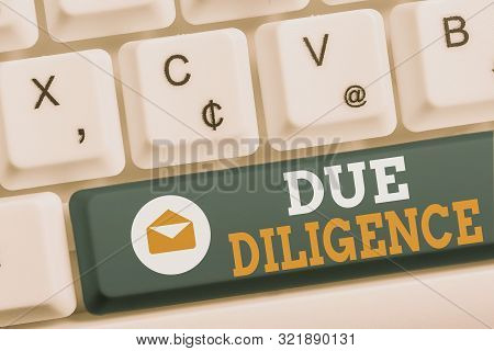 Word writing text Due Diligence. Business concept for Comprehensive Appraisal Voluntary Investigation Audit White pc keyboard with empty note paper above white background key copy space. poster