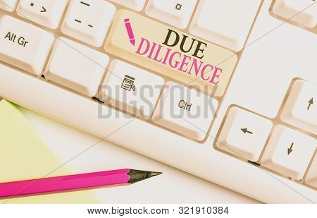 Handwriting text writing Due Diligence. Concept meaning Comprehensive Appraisal Voluntary Investigation Audit White pc keyboard with empty note paper above white background key copy space. poster