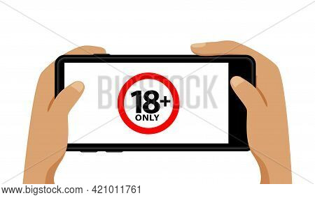 18+ On Smartphone Blank Screen In Hand Isolated On White, Adults Age Only Concept, Over 18 Plus Only
