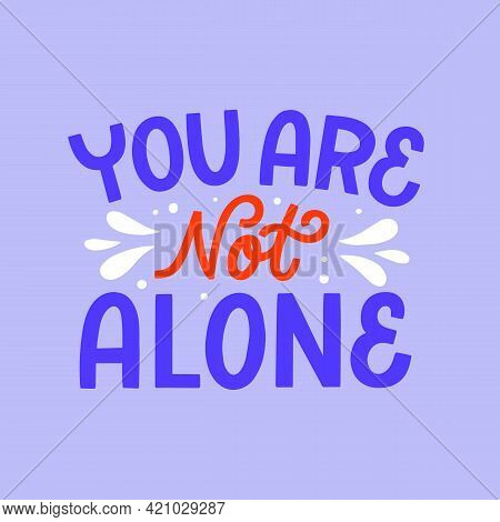 Hand Lettered Quote. The Inscription: You Are Not Alone.perfect Design For Greeting Cards, Posters,
