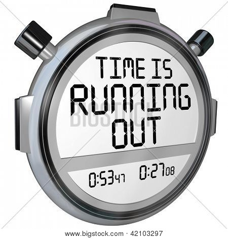 A stopwatch or timer with the words Time is Running Out to warn you that the clock is ticking and the deadline or finish point is near and you should hurry or speed up to complete the game or job
