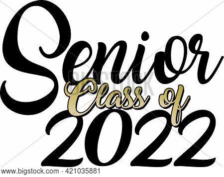 Senior Class Of 2022 Graduation Black And Gold