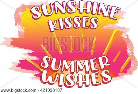 Sunshine Kisses And Summer Wishes. Inspirational Quote About Summer. Modern Calligraphy Phrase With