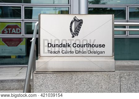 Dundalk, County Louth, Ireland, May 14th 2021, Sign At The Entrance To Dundalk Courthouse Where Dist
