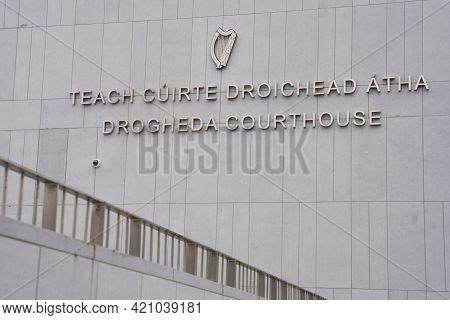 Drogheda, County Louth, Ireland, May 15th 2021, Signage On The Front Of The Courthouse Building