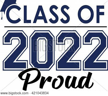 Graduation Class Of 2022 Proud Blue Graphic Stacked