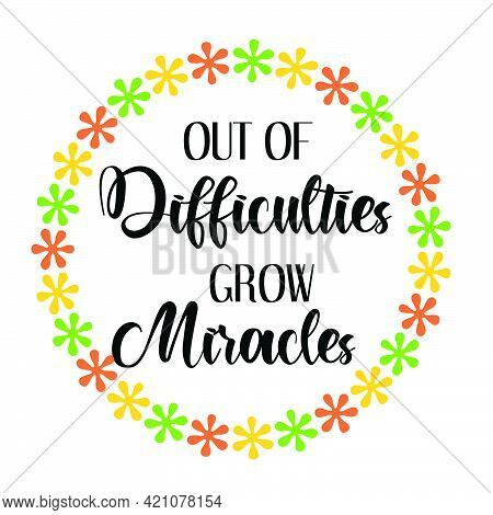 Out Of Difficulties Grow Miracles, Bible Verse For Print Or Use As Poster, Card, Flyer Or T Shirt