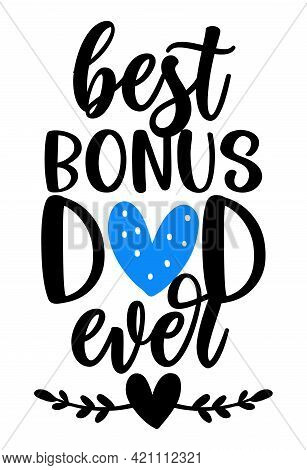 Best Bonus Dad Ever - Happy Fathers Day Lettering. Handmade Calligraphy Vector Illustration. Father'