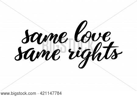 Same Love Same Rights Hand Drawn Lettering Quote. Homosexuality Slogan Isolated On White. Lgbt Right
