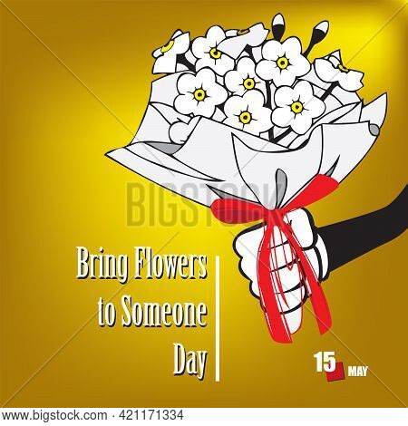 The Calendar Event Is Celebrated In May - Bring Flowers To Someone Day