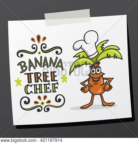 Hand Lettering Phrase Banana Tree Chef On Sticky Note. Hand Drawn Chef Cartoon. Vector Print Illustr