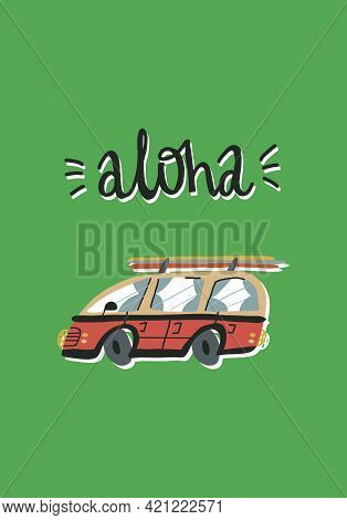 Cute Summer Card Design. Cartoon Retro Bus With Surfboards On Top And Hand Lettering Aloha.