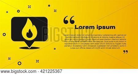 Black Map Pointer With Fire Flame Icon Isolated On Yellow Background. Fire Nearby. Vector