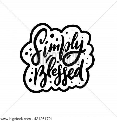 Simply Blessed. Hand Drawn Lettering Phrase. Black Color Motivation Calligraphy Text.