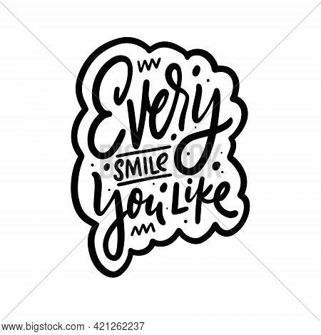 Every Smile You Like. Hand Drawn Black Color Lettering Phrase.