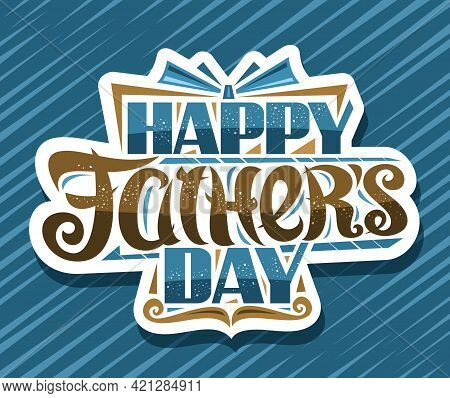 Vector Logo For Father's Day, Cut Paper Sign With Illustration Of Decorative Gift Box And Cartoon Br
