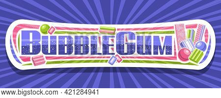 Vector Banner For Bubble Gum, White Horizontal Sign Board With Illustration Of Flat Lay Colorful Bub