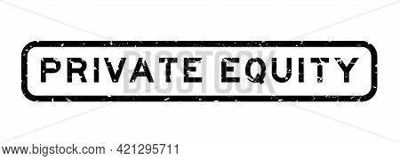 Grunge Black Private Equity Word Square Rubber Seal Stamp On White Background