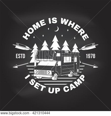 Home Is Where I Set Up Camp. Summer Camp Vector On The Chalkboard. Concept For Shirt Or Logo, Print,